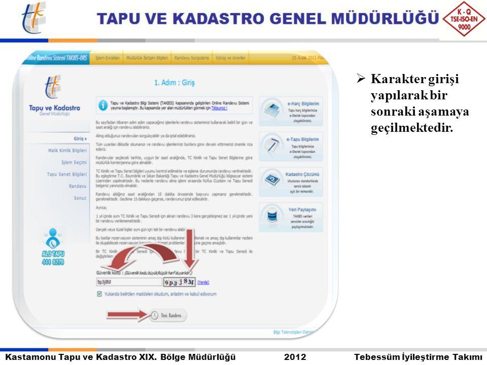 Kastamonu Tapu ve Kadastro XIX. Bölge Müdürlüğü 2012 Tebessüm İyileştirme Takımı  Karakter girişi yapılarak bir sonraki aşamaya geçilmektedir.