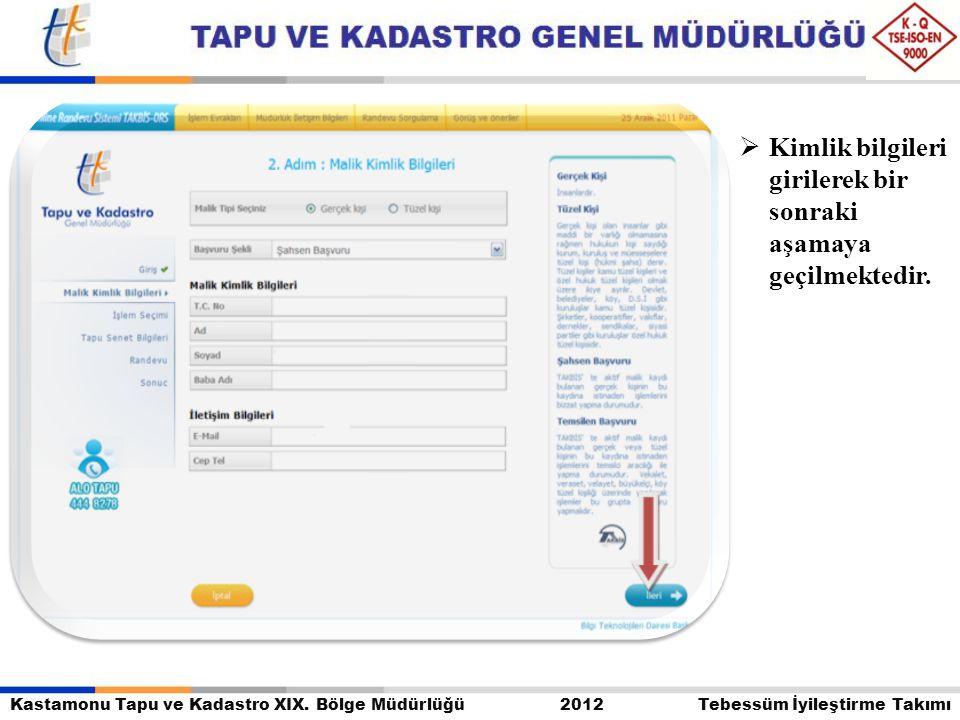 Kastamonu Tapu ve Kadastro XIX. Bölge Müdürlüğü 2012 Tebessüm İyileştirme Takımı  Kimlik bilgileri girilerek bir sonraki aşamaya geçilmektedir.