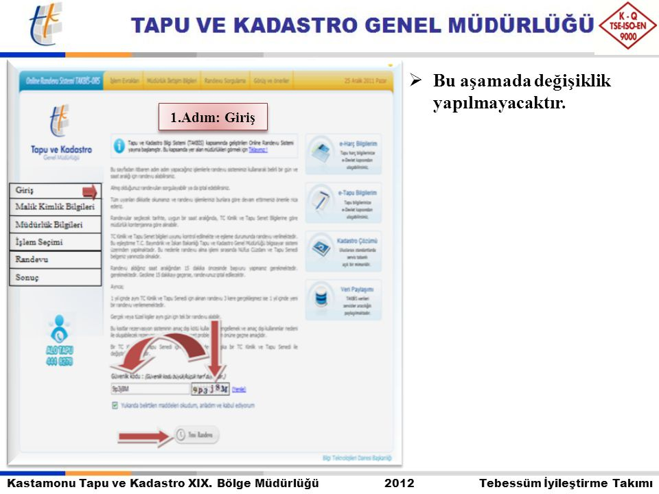 Kastamonu Tapu ve Kadastro XIX. Bölge Müdürlüğü 2012 Tebessüm İyileştirme Takımı  Bu aşamada değişiklik yapılmayacaktır. 1.Adım: Giriş
