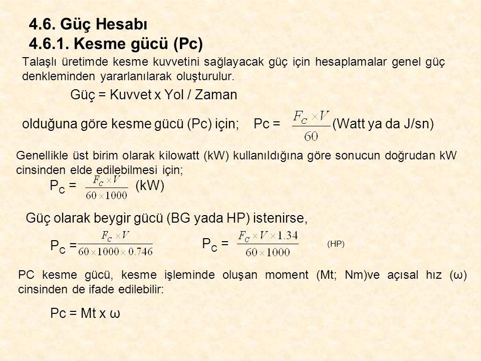 4.6. Güç Hesabı 4.6.1. Kesme gücü (Pc) Talaşlı üretimde kesme kuvvetini sağlayacak güç için hesaplamalar genel güç denkleminden yararlanılarak oluştur