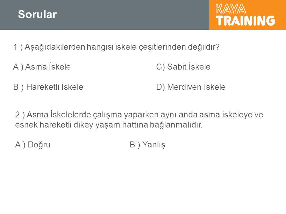 Sorular 1 ) Aşağıdakilerden hangisi iskele çeşitlerinden değildir? A ) Asma İskele C) Sabit İskele B ) Hareketli İskeleD) Merdiven İskele 2 ) Asma İsk