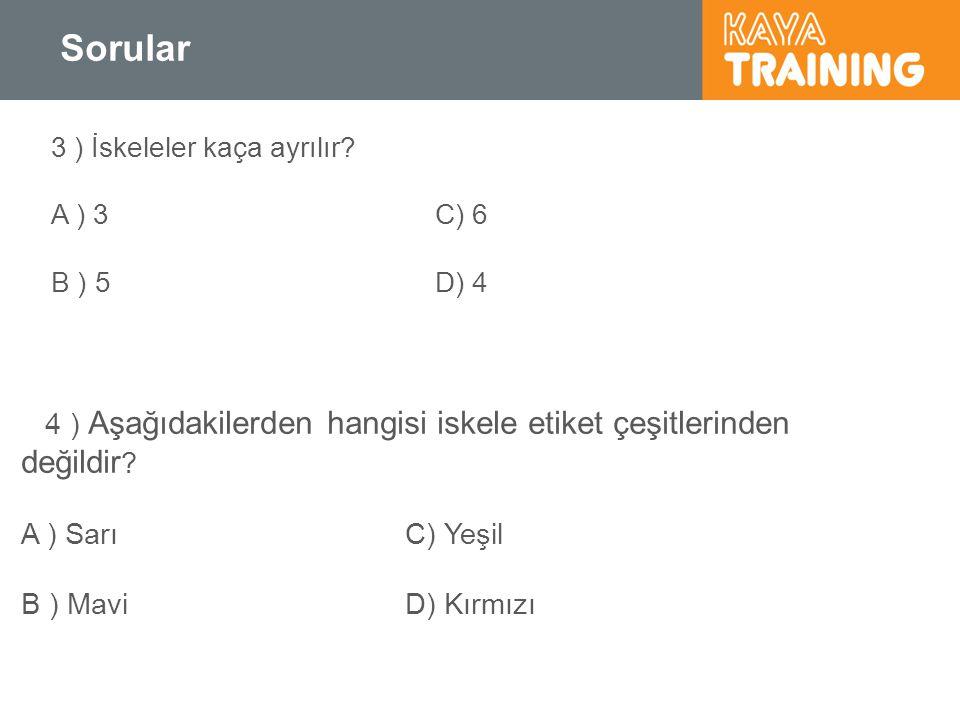 Sorular 4 ) Aşağıdakilerden hangisi iskele etiket çeşitlerinden değildir ? A ) SarıC) Yeşil B ) MaviD) Kırmızı 3 ) İskeleler kaça ayrılır? A ) 3C) 6 B