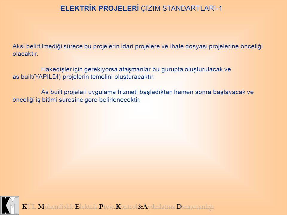 KÜL Mühendislik Elektrik Proje,Kontrol&Aydınlatma Danışmanlığı ELEKTRİK PROJELERİ ÇİZİM STANDARTLARI-1 GENEL OLARAK AŞAĞIDAKİ BÖLÜMLERDEN OLUŞACAKTIR: Taahhüt kapsamındaki işler ile ilgili paftaların hazırlanması; Başka bir elektrik firması tarafından uygulama projesi çizilmiş ise gerekli görüldüğü taktirde öneri projeleri hazırlanmalı Tarafınızdan çizilmiş projelerde ise revizyon ve pafta düzenlemeleri yapılmalı Mevcut herhangi bir uygulama projesi yok ise mevcut ihale koşulları ve işveren görüşleri doğrultusunda hazırlanmalı Detay resimleri(arşiv oluşturulmalı) İmalata yönelik çizimler (tali tablo,ana pano vb)