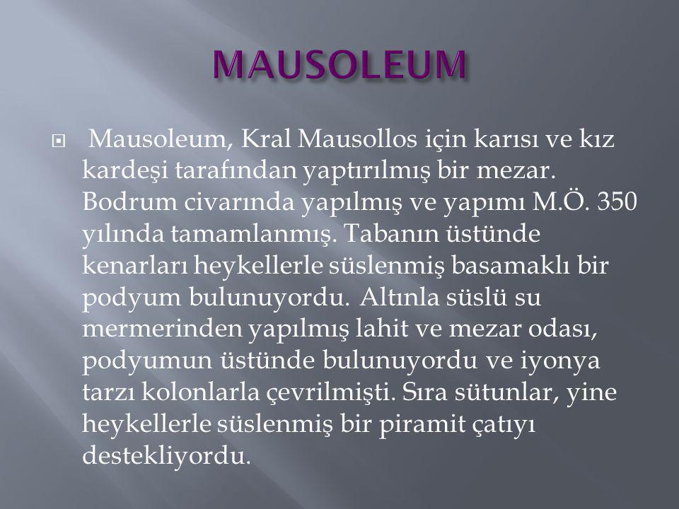  Mausoleum, Kral Mausollos için karısı ve kız kardeşi tarafından yaptırılmış bir mezar. Bodrum civarında yapılmış ve yapımı M.Ö. 350 yılında tamamlan