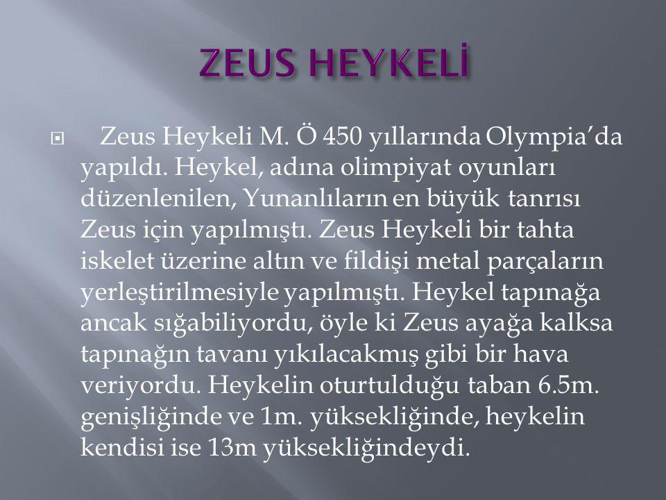  Zeus Heykeli M. Ö 450 yıllarında Olympia'da yapıldı. Heykel, adına olimpiyat oyunları düzenlenilen, Yunanlıların en büyük tanrısı Zeus için yapılmış