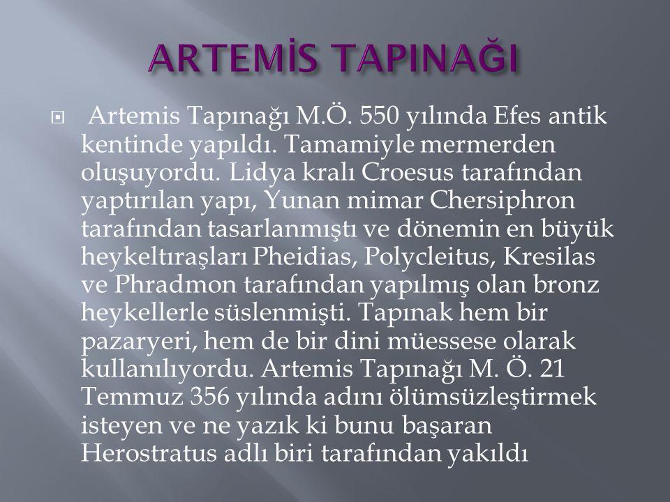  Artemis Tapınağı M.Ö. 550 yılında Efes antik kentinde yapıldı. Tamamiyle mermerden oluşuyordu. Lidya kralı Croesus tarafından yaptırılan yapı, Yunan