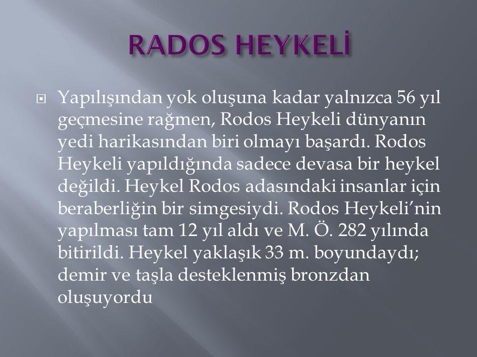  Yapılışından yok oluşuna kadar yalnızca 56 yıl geçmesine rağmen, Rodos Heykeli dünyanın yedi harikasından biri olmayı başardı. Rodos Heykeli yapıldı