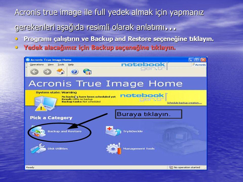 Acronis true image ile full yedek almak için yapmanız gerekenleri aşağıda resimli olarak anlatımı... Programı çalıştırın ve Backup and Restore seçeneğ