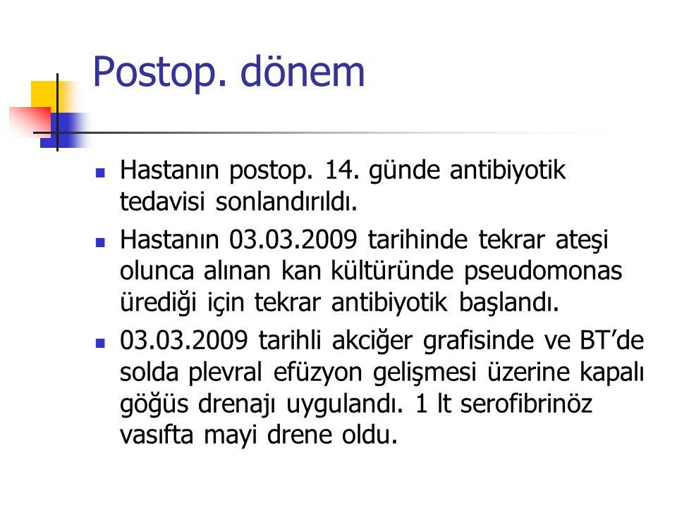 Postop.dönem Hastanın postop. 14. günde antibiyotik tedavisi sonlandırıldı.
