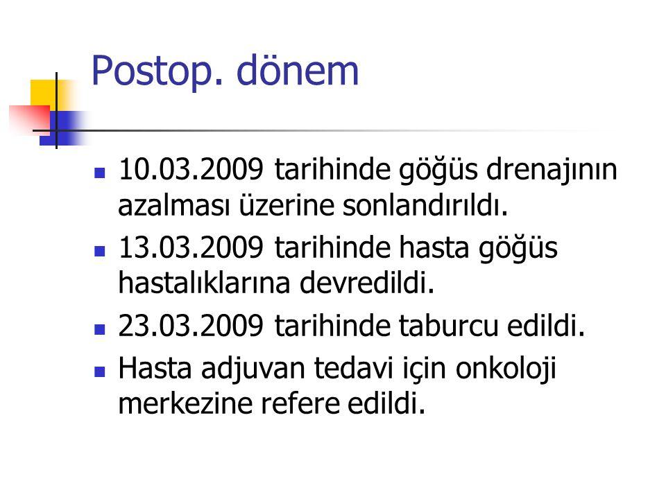 Postop.dönem 10.03.2009 tarihinde göğüs drenajının azalması üzerine sonlandırıldı.