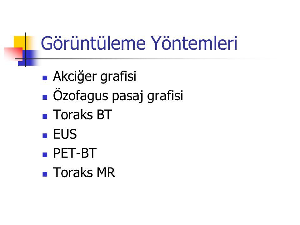 Görüntüleme Yöntemleri Akciğer grafisi Özofagus pasaj grafisi Toraks BT EUS PET-BT Toraks MR
