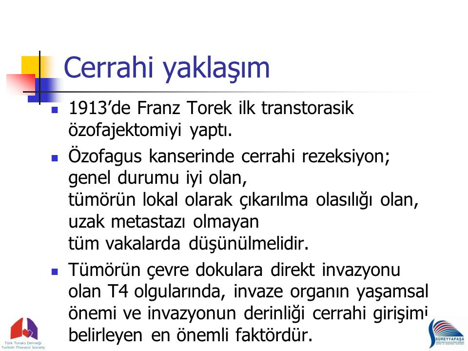 Cerrahi yaklaşım 1913'de Franz Torek ilk transtorasik özofajektomiyi yaptı.