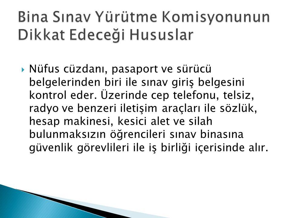  Nüfus cüzdanı, pasaport ve sürücü belgelerinden biri ile sınav giriş belgesini kontrol eder.