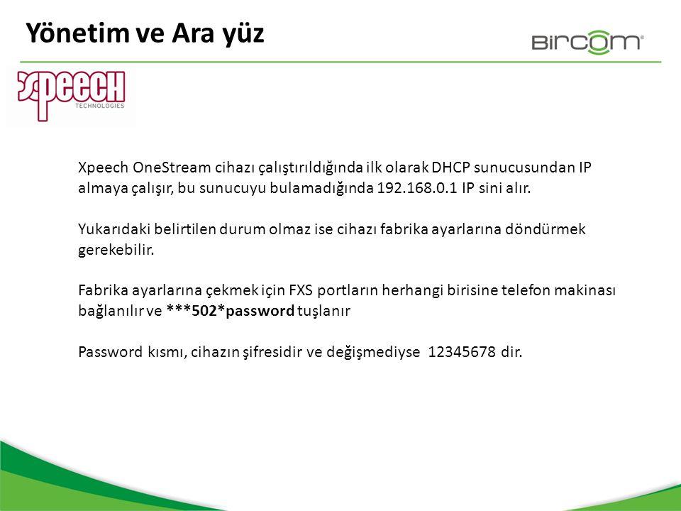 Yönetim ve Ara yüz Xpeech OneStream cihazı çalıştırıldığında ilk olarak DHCP sunucusundan IP almaya çalışır, bu sunucuyu bulamadığında 192.168.0.1 IP