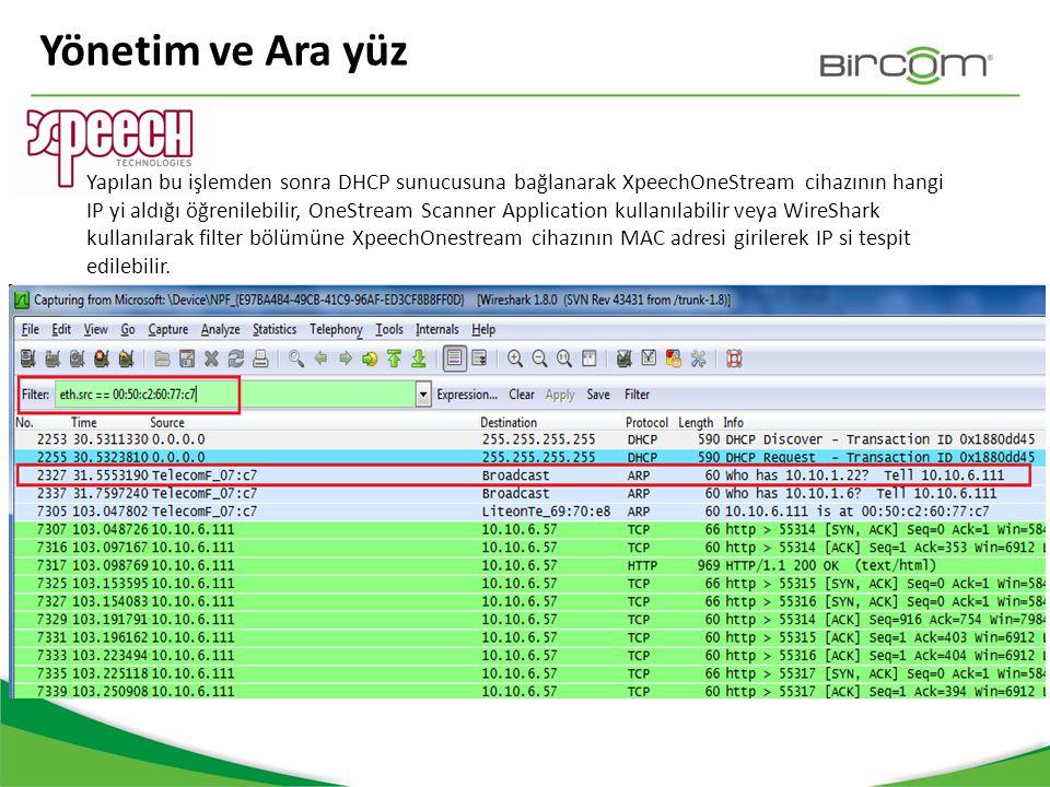 Yönetim ve Ara yüz Yapılan bu işlemden sonra DHCP sunucusuna bağlanarak XpeechOneStream cihazının hangi IP yi aldığı öğrenilebilir, OneStream Scanner
