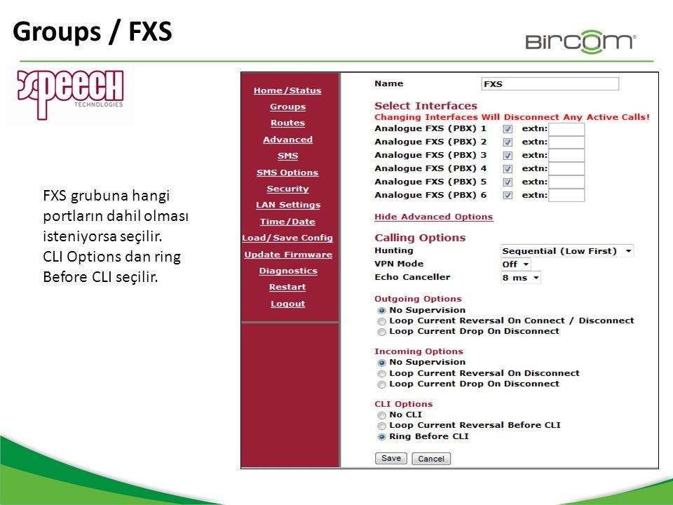 Groups / FXS FXS grubuna hangi portların dahil olması isteniyorsa seçilir. CLI Options dan ring Before CLI seçilir.