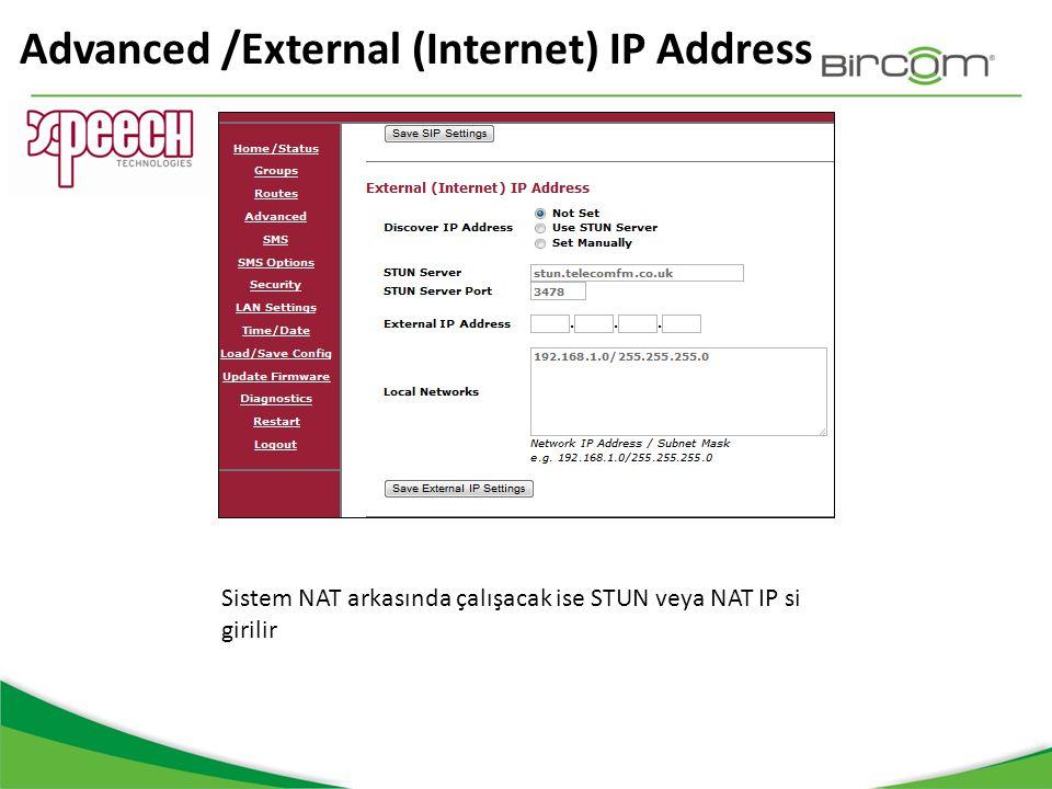 Advanced /External (Internet) IP Address Sistem NAT arkasında çalışacak ise STUN veya NAT IP si girilir