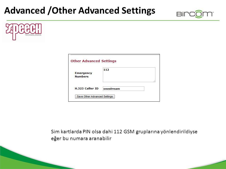 Advanced /Other Advanced Settings Sim kartlarda PIN olsa dahi 112 GSM gruplarına yönlendirildiyse eğer bu numara aranabilir