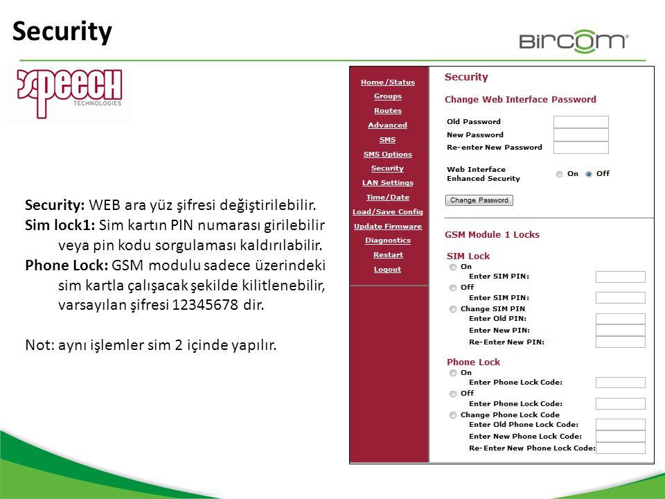 Security Security: WEB ara yüz şifresi değiştirilebilir. Sim lock1: Sim kartın PIN numarası girilebilir veya pin kodu sorgulaması kaldırılabilir. Phon