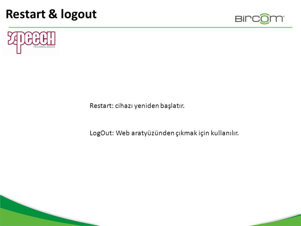 Restart & logout Restart: cihazı yeniden başlatır. LogOut: Web aratyüzünden çıkmak için kullanılır.
