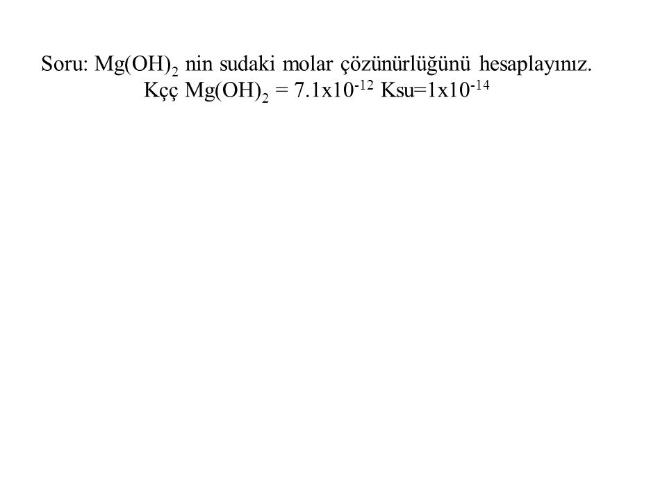 Soru: Hidronyum iyonu konsantrasyonu 1.0 x 10-4 olan bir çözeltide kalsiyum okzalatın çözünürlüğünü hesaplayınız.