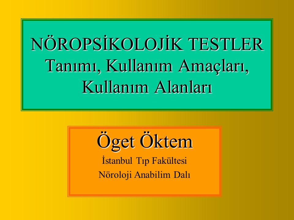 NÖROPSİKOLOJİK TESTLER Tanımı, Kullanım Amaçları, Kullanım Alanları Öget Öktem İstanbul Tıp Fakültesi Nöroloji Anabilim Dalı