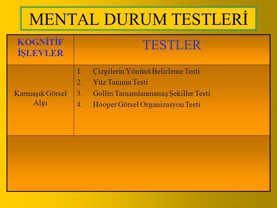 MENTAL DURUM TESTLERİ KOGNİTİF İŞLEVLER TESTLER Karmaşık Görsel Algı 1.Çizgilerin Yönünü Belirleme Testi 2.Yüz Tanıma Testi 3.Gollin Tamamlanmamış Şek