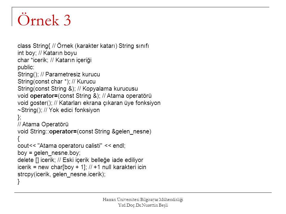 Harran Üniversitesi Bilgisayar Mühendisliği Yrd.Doç.Dr.Nurettin Beşli Örnek 3 class String{ // Örnek (karakter katarı) String sınıfı int boy; // Katar