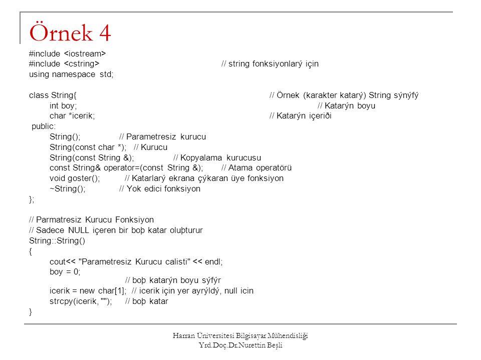 Harran Üniversitesi Bilgisayar Mühendisliği Yrd.Doç.Dr.Nurettin Beşli Örnek 4 #include #include // string fonksiyonlarý için using namespace std; clas
