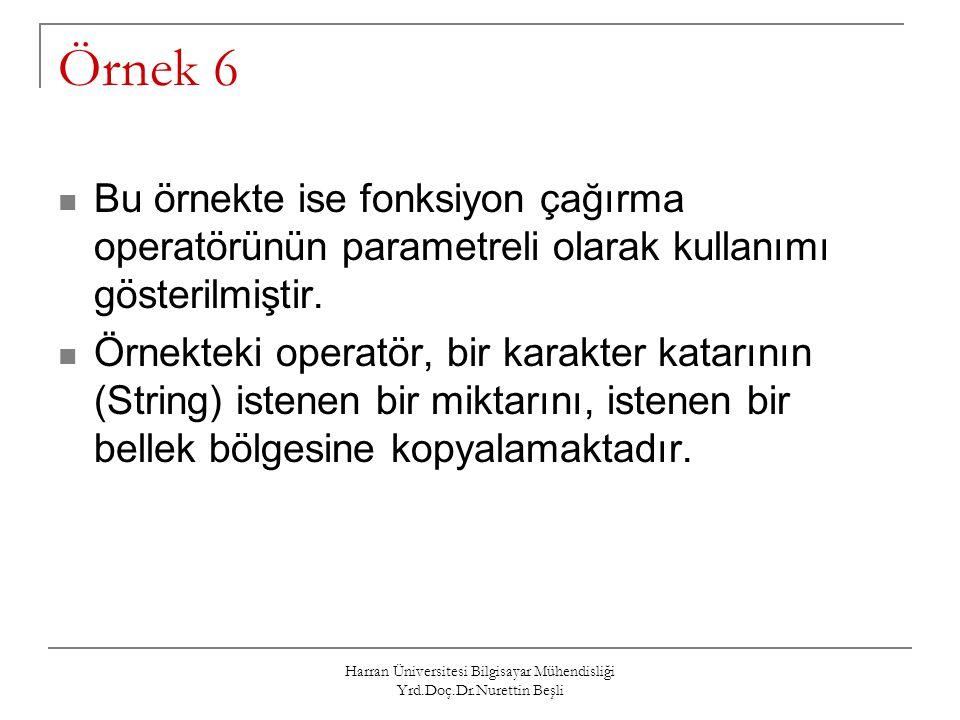 Harran Üniversitesi Bilgisayar Mühendisliği Yrd.Doç.Dr.Nurettin Beşli Örnek 6 Bu örnekte ise fonksiyon çağırma operatörünün parametreli olarak kullanı