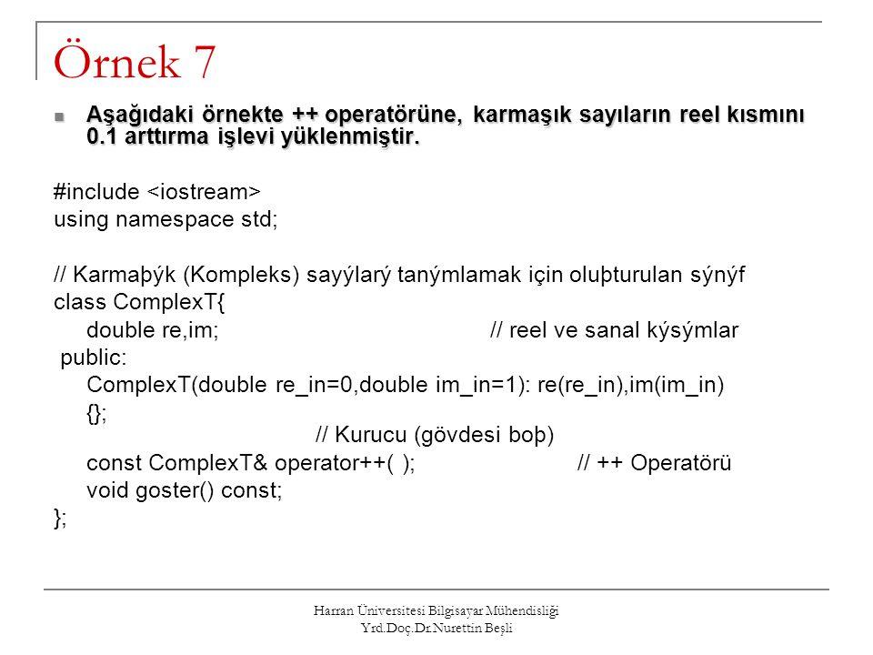 Harran Üniversitesi Bilgisayar Mühendisliği Yrd.Doç.Dr.Nurettin Beşli Örnek 7 Aşağıdaki örnekte ++ operatörüne, karmaşık sayıların reel kısmını 0.1 ar
