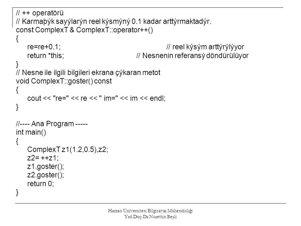 Harran Üniversitesi Bilgisayar Mühendisliği Yrd.Doç.Dr.Nurettin Beşli // ++ operatörü // Karmaþýk sayýlarýn reel kýsmýný 0.1 kadar arttýrmaktadýr. con