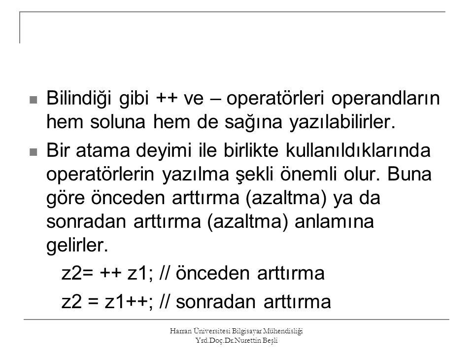Harran Üniversitesi Bilgisayar Mühendisliği Yrd.Doç.Dr.Nurettin Beşli Bilindiği gibi ++ ve – operatörleri operandların hem soluna hem de sağına yazıla