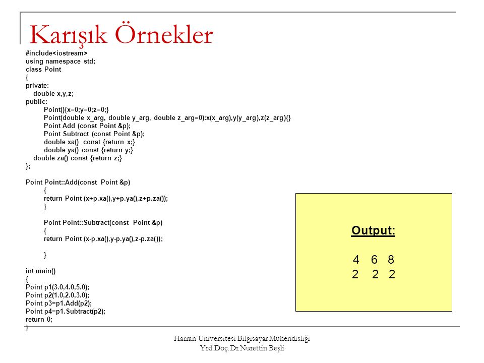 Harran Üniversitesi Bilgisayar Mühendisliği Yrd.Doç.Dr.Nurettin Beşli Karışık Örnekler #include using namespace std; class Point { private: double x,y