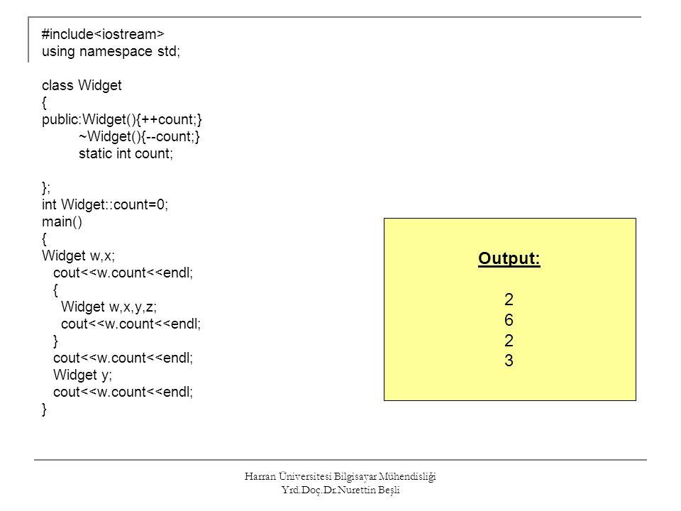 Harran Üniversitesi Bilgisayar Mühendisliği Yrd.Doç.Dr.Nurettin Beşli #include using namespace std; class Widget { public:Widget(){++count;} ~Widget()