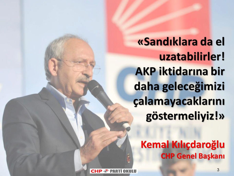 3 «Sandıklara da el uzatabilirler! AKP iktidarına bir daha geleceğimizi çalamayacaklarını göstermeliyiz!» Kemal Kılıçdaroğlu CHP Genel Başkanı