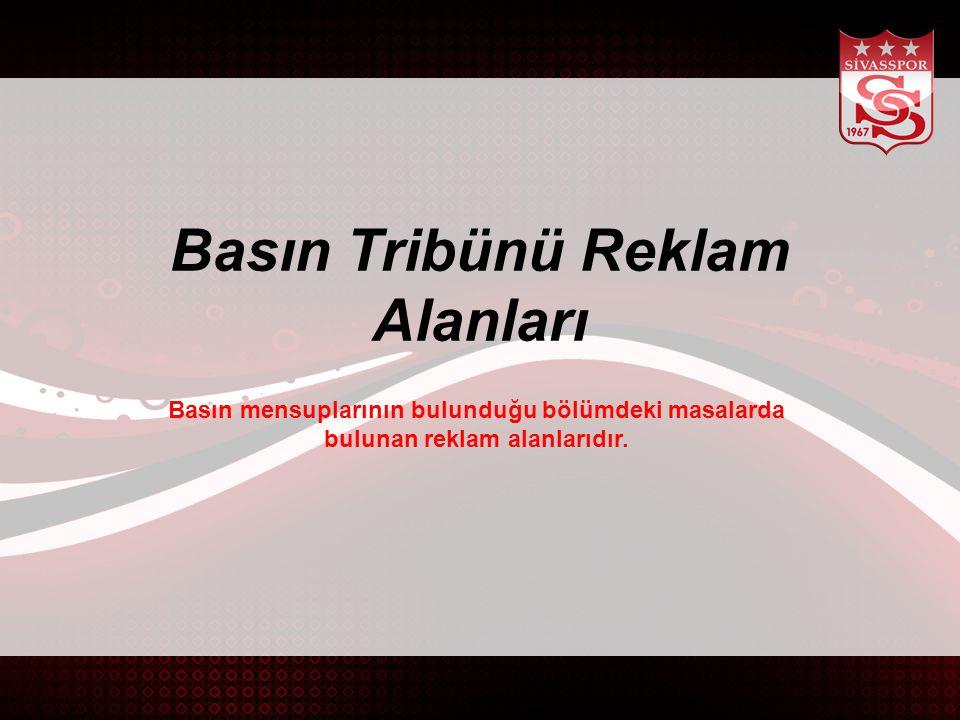 Basın Tribünü Reklam Alanları Basın mensuplarının bulunduğu bölümdeki masalarda bulunan reklam alanlarıdır.