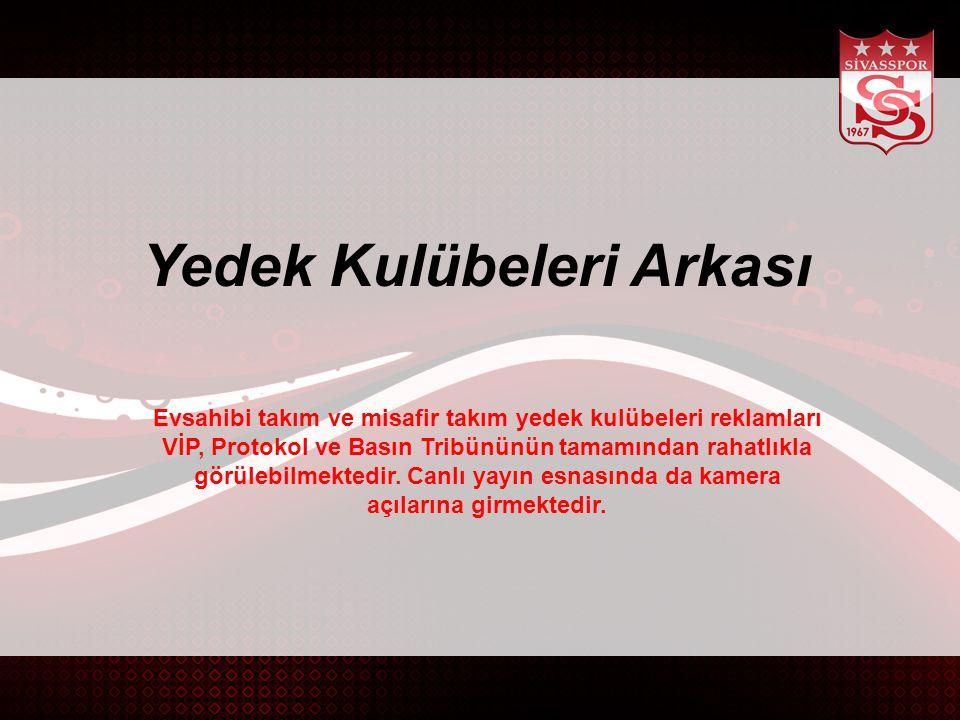 Yedek Kulübeleri Arkası Evsahibi takım ve misafir takım yedek kulübeleri reklamları VİP, Protokol ve Basın Tribününün tamamından rahatlıkla görülebilmektedir.