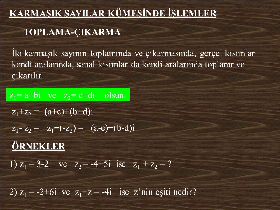 KARMAŞIK SAYININ EŞLENİĞİ z = a+bi karmaşık sayısının eşleniği a-bi dir ve - z ile gösterilir. z = a+bi ise - z = a-bi ÖRNEKLER 1) z = 3+4i ise - z =