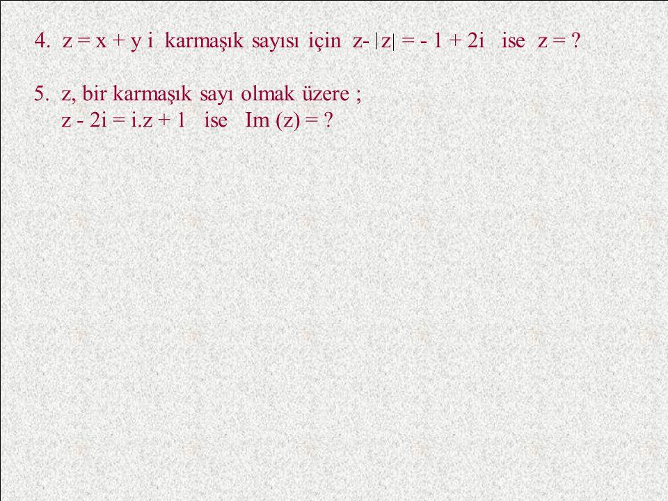 4. z n = z n ÖRNEKLER 1. Aşağıdaki karmaşık sayıları düzlemde görüntüleyerek mutlak değerini bulunuz. A) z = 2 + 3i B) z = -  5 i C) z= -3 2. ( -2 +