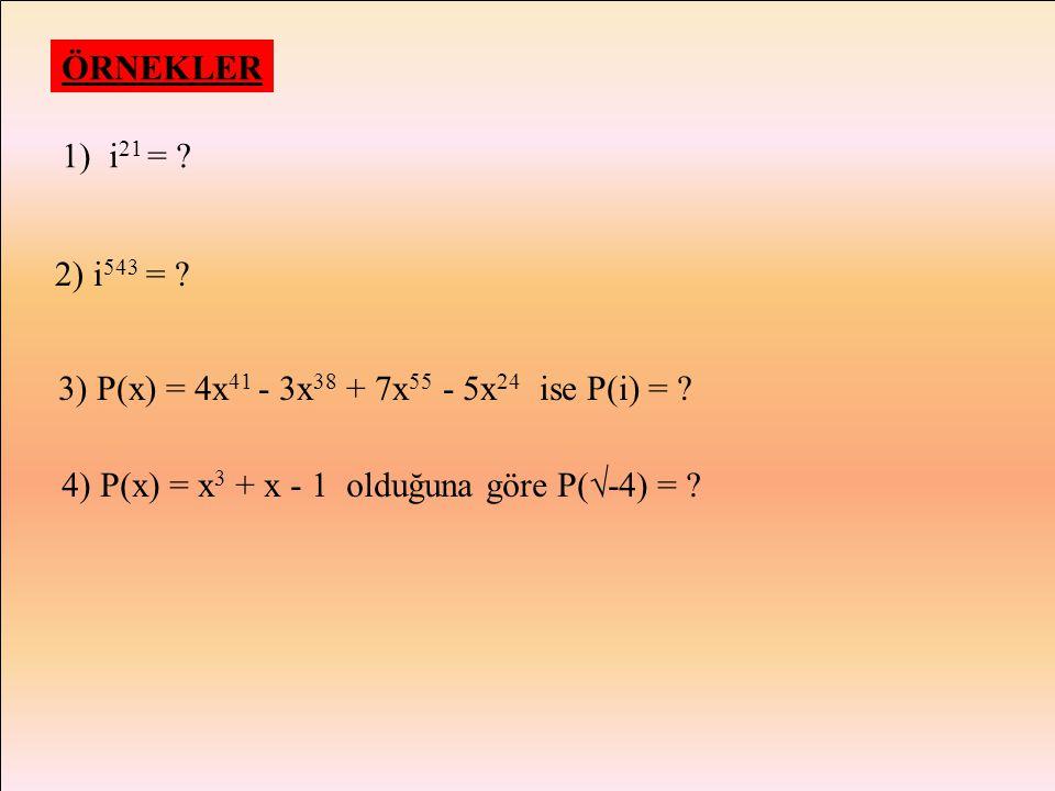 KALAN SONUÇ 0 ise1 1 i 2 3 ise-i i2 i2 = i.i = (  -1)(  -1) = i3 i3 =i 2.i = (-1)i = -i i 4 = i 2.i 2 = (-1)(-1) = 1