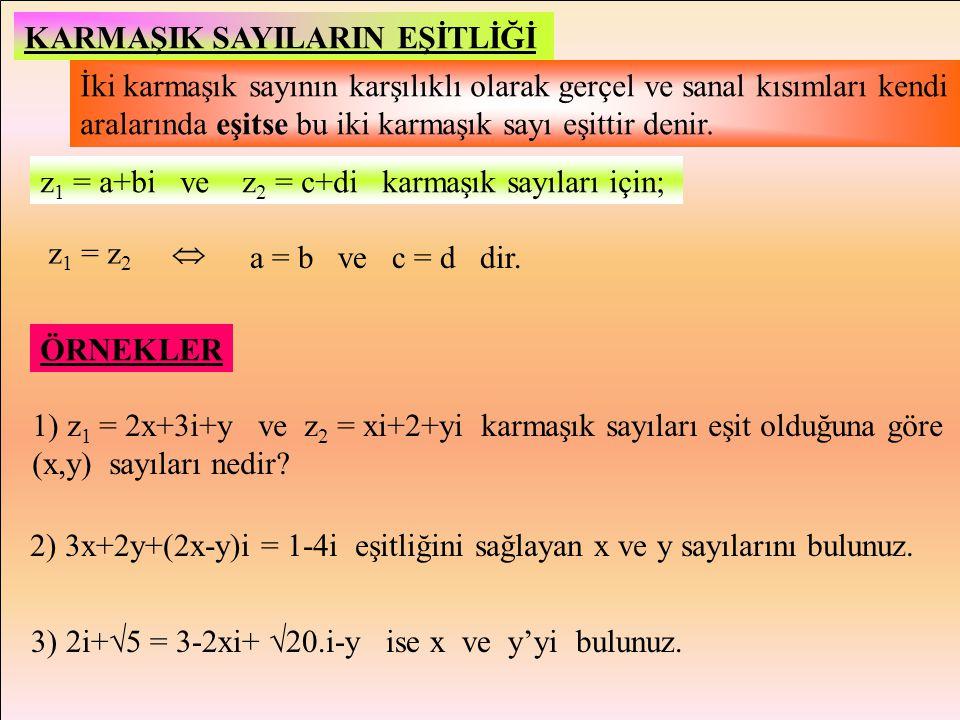 ÖRNEKLER 1) z = 5 isez = 5 + 0iRe(z) = 5 ve Im(z) = 0 2) z = 3i isez = 0+3iRe(z) = 0, Im(z) = 3 3) z = (-3-4i).(1+i)= 1-7iRe(z) = 1, Im(z) = -7