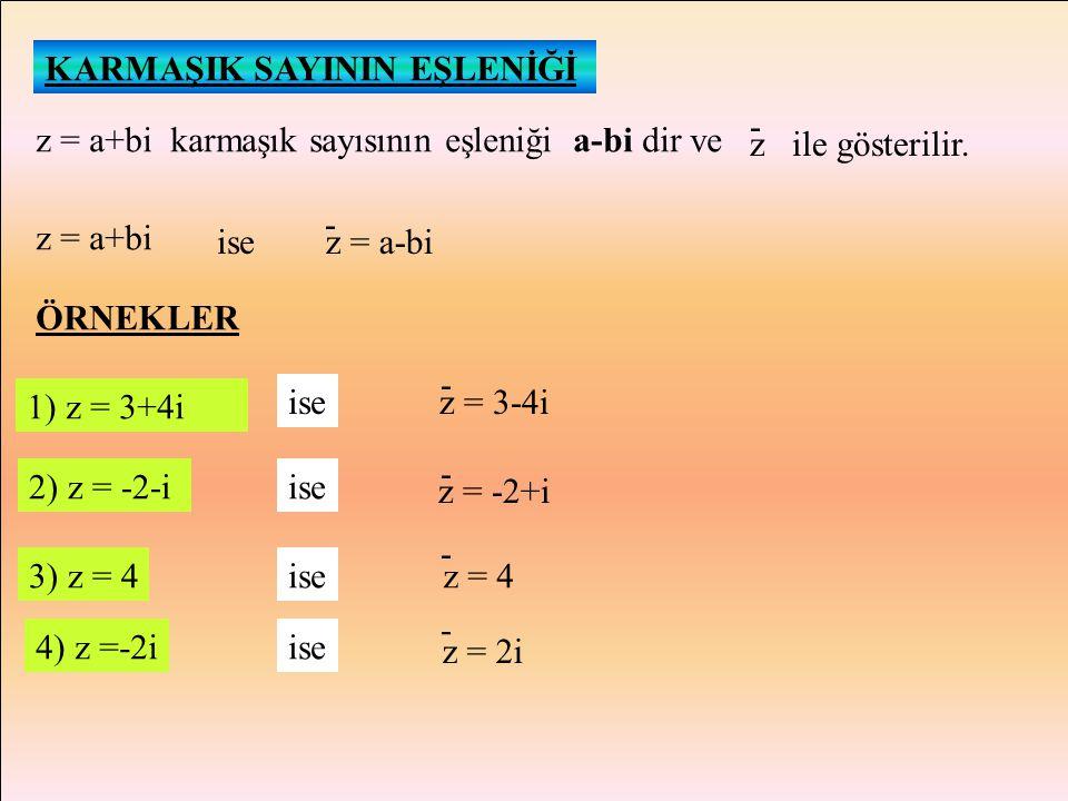 KARMAŞIK SAYILARIN EŞİTLİĞİ İki karmaşık sayının karşılıklı olarak gerçel ve sanal kısımları kendi aralarında eşitse bu iki karmaşık sayı eşittir deni