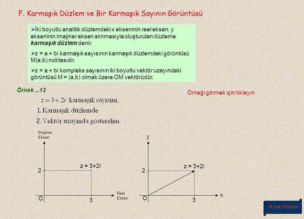 3. Bölme Karmaşık sayılarda bölme işlemi, paydanın eşleniği ile pay ve paydanın çarpılmasıyla sonuçlandırılır. Örnek...10 Örneği görmek için tıklayın