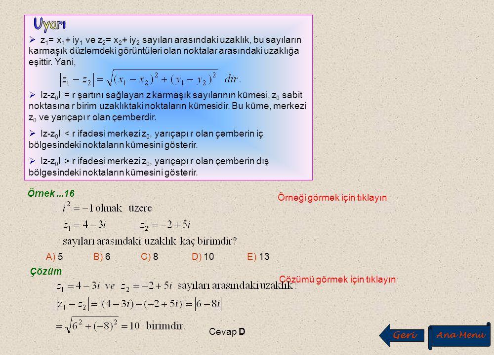 Örnek...15 Örneği görmek için tıklayın A) –4-3i B) –3-4i C) –4+3i D) 3+4i E) 4+3i Çözüm Çözümü görmek için tıklayın Cevap C Geri Ana Menü İ leri