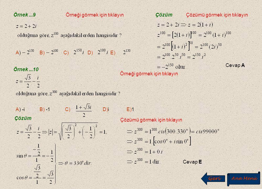 C. Bir Karmaşık Sayının Kuvveti C. Bir Karmaşık Sayının Kuvveti Örneği görmek için tıklayın Örnek...8 Çözümü görmek için tıklayın Çözüm A)-64i B)32 C)