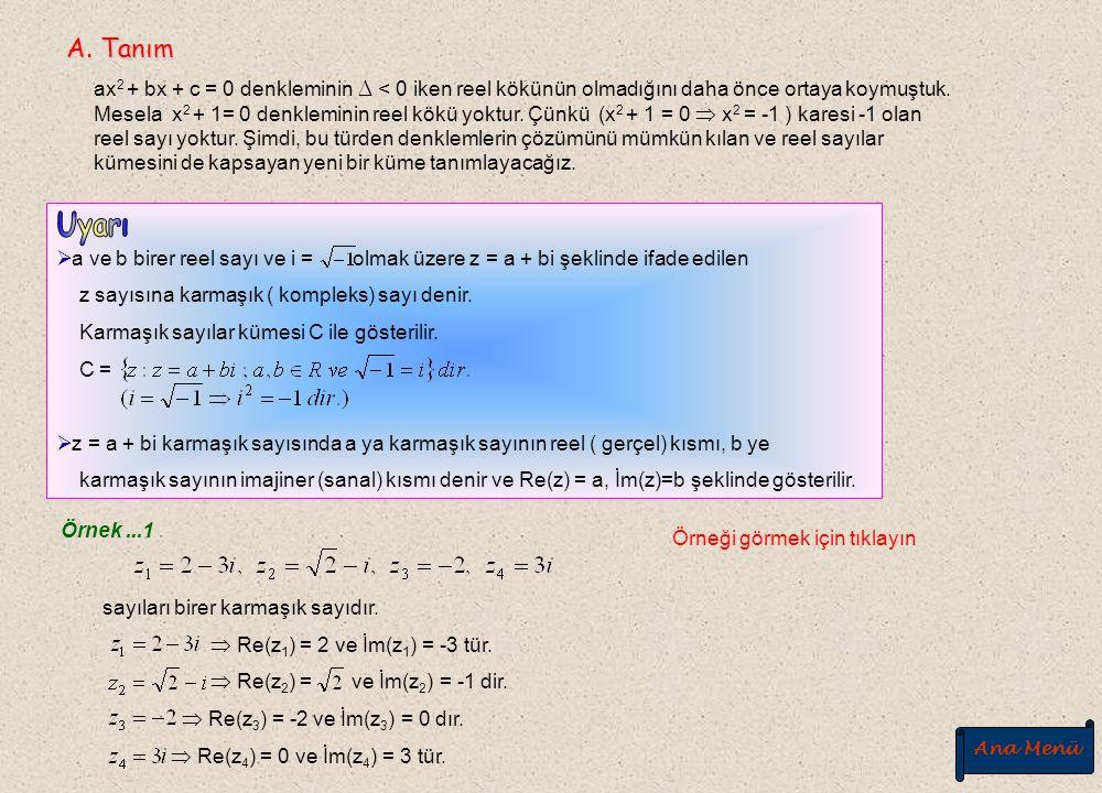A. Tanım A. Tanım B. i nin Kuvvetleri B. i nin Kuvvetleri C. İki Karmaşık Sayının Eşitliği C. İki Karmaşık Sayının Eşitliği 1. Toplama - Çıkarma 2. Ça