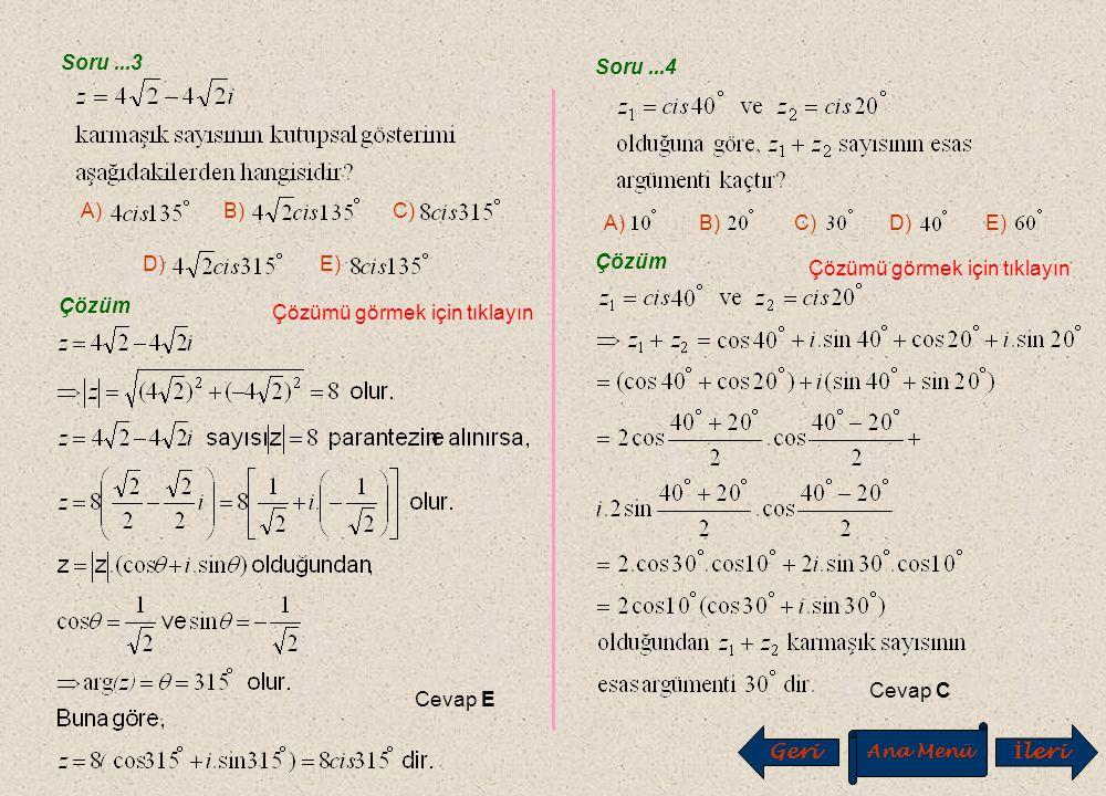 ÇÖZÜMLÜ SORULAR 2 Soru...1 Çözüm Çözümü görmek için tıklayın Cevap C Ana Menü İ leri E) A)B)C) D) Soru...2 Çözüm Çözümü görmek için tıklayın Cevap E A