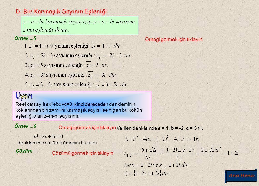 C. İki Karmaşık Sayının Eşitliği C. İki Karmaşık Sayının Eşitliği Reel kısımları ve imajiner kısımları kendi aralarında eşit olan iki karmaşık sayı eş