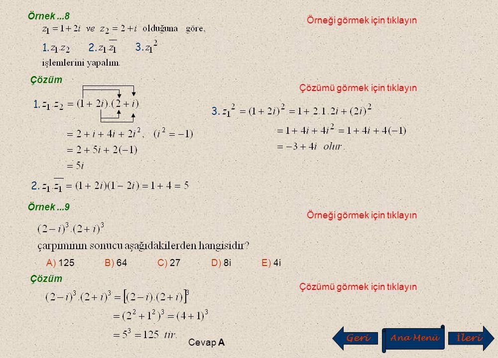 Örnek...8 Örneği görmek için tıklayın Çözümü görmek için tıklayın Örnek...9 Örneği görmek için tıklayın A) 125 B) 64 C) 27 D) 8i E) 4i Çözüm Çözümü görmek için tıklayın Cevap A Geri Ana Menü İ leri 1.2.